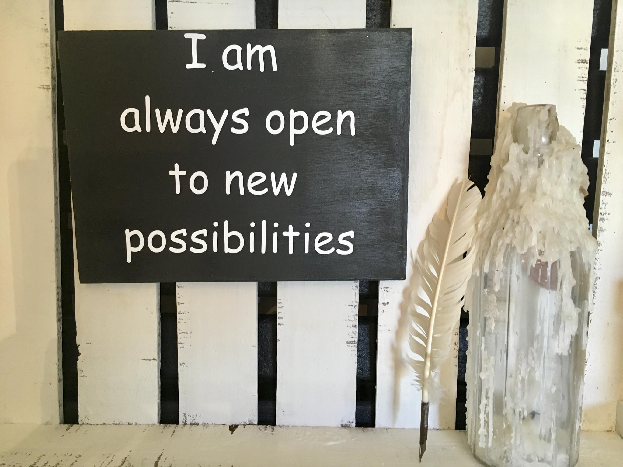 I Am Always Open To New Possibilities