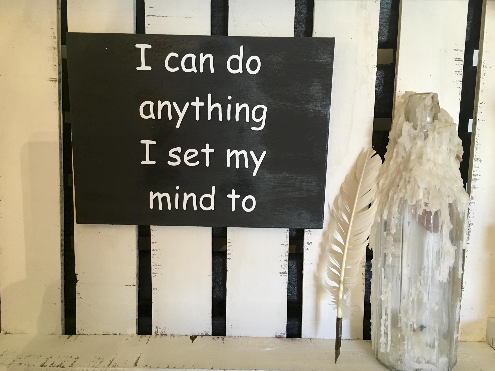 I Can Do Anything I Set My Mind To