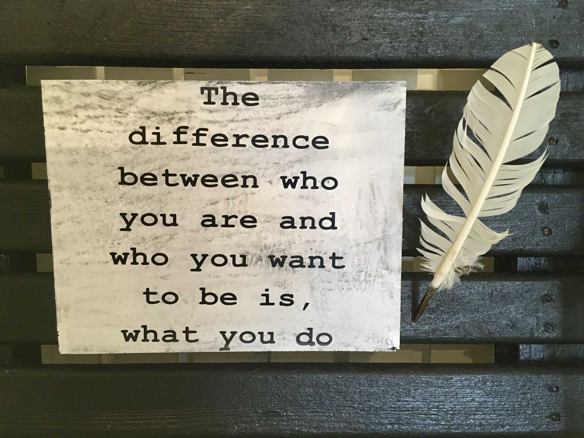 The Difference Between Who You Are And Who You To Be Is What You Do