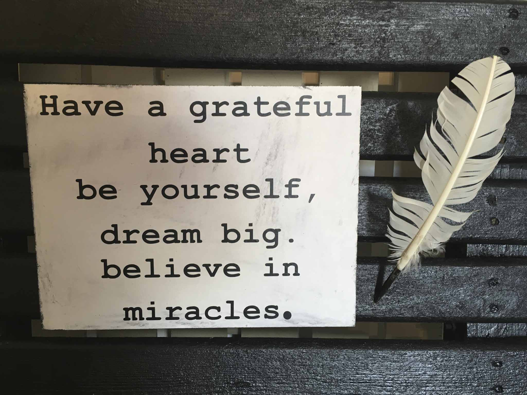 Have A Grateful Heart Be Yourself Dream Big Believe In Miracles