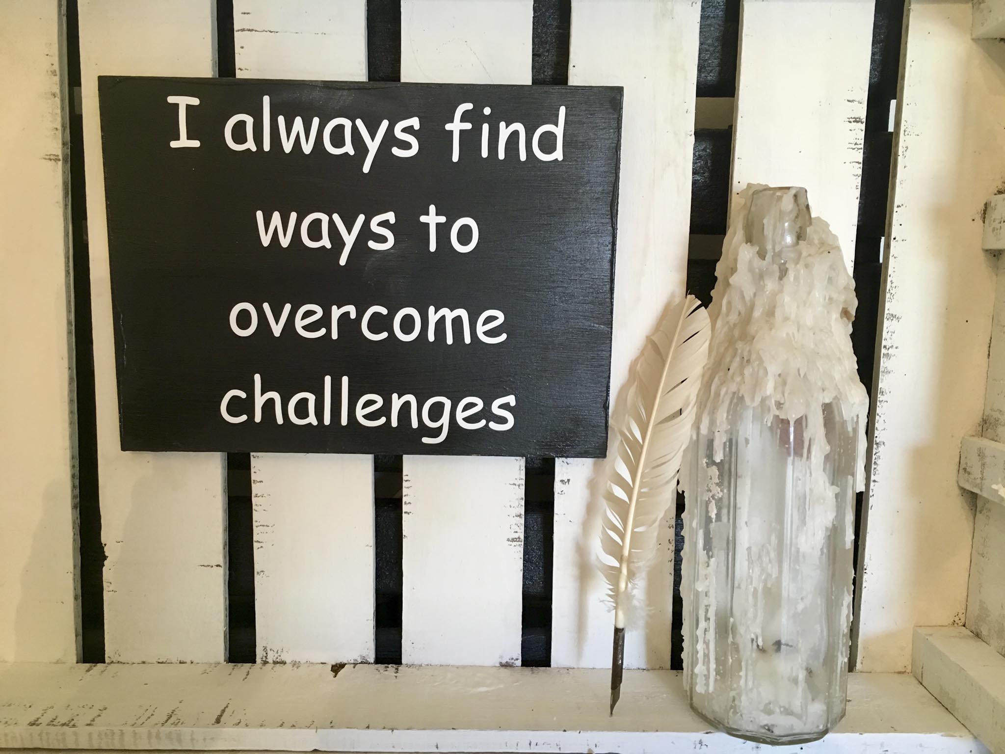 I Always Find Ways To Overcome Challenges