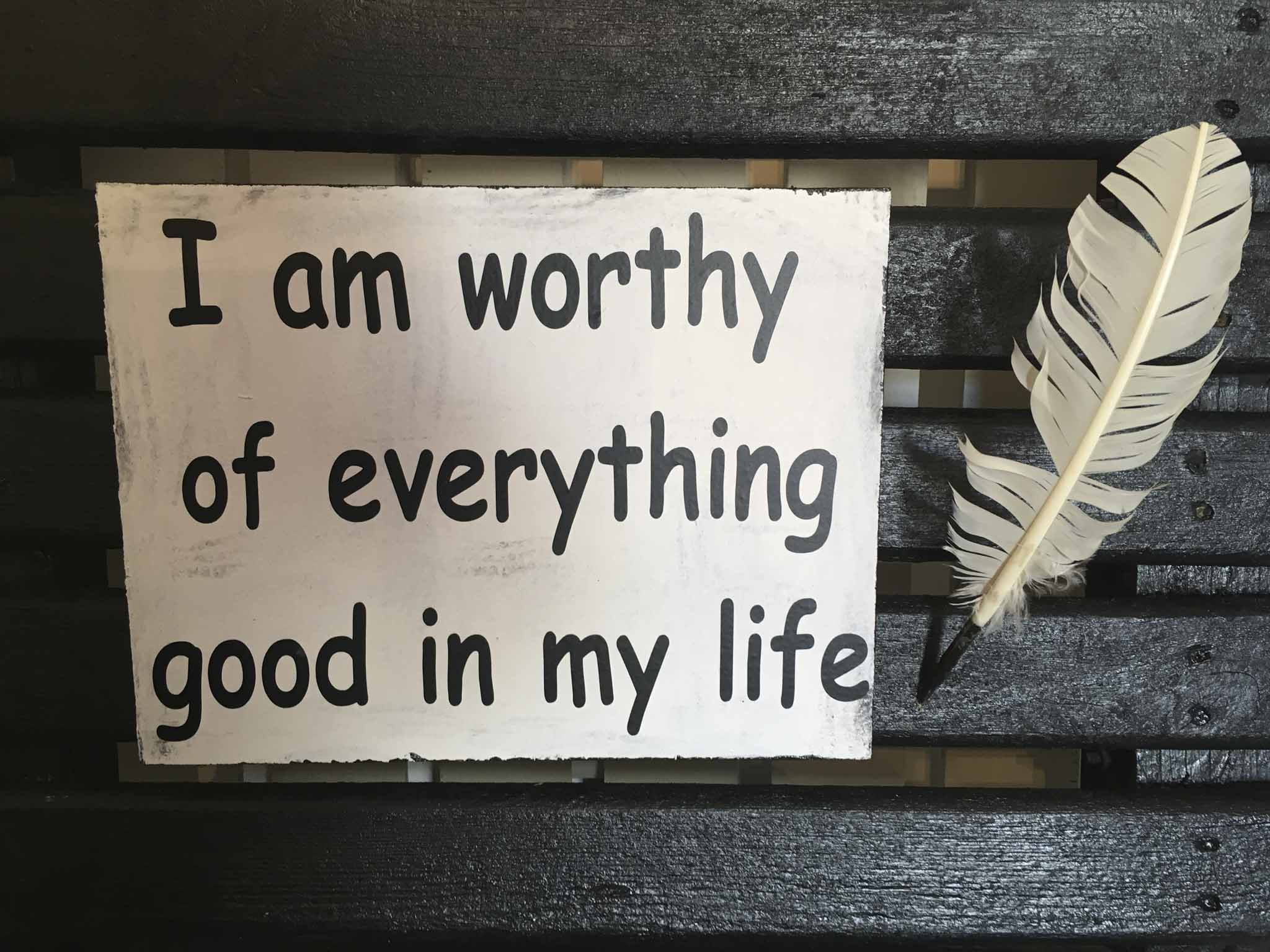 I Am Worthy Of Everything Good In My Life