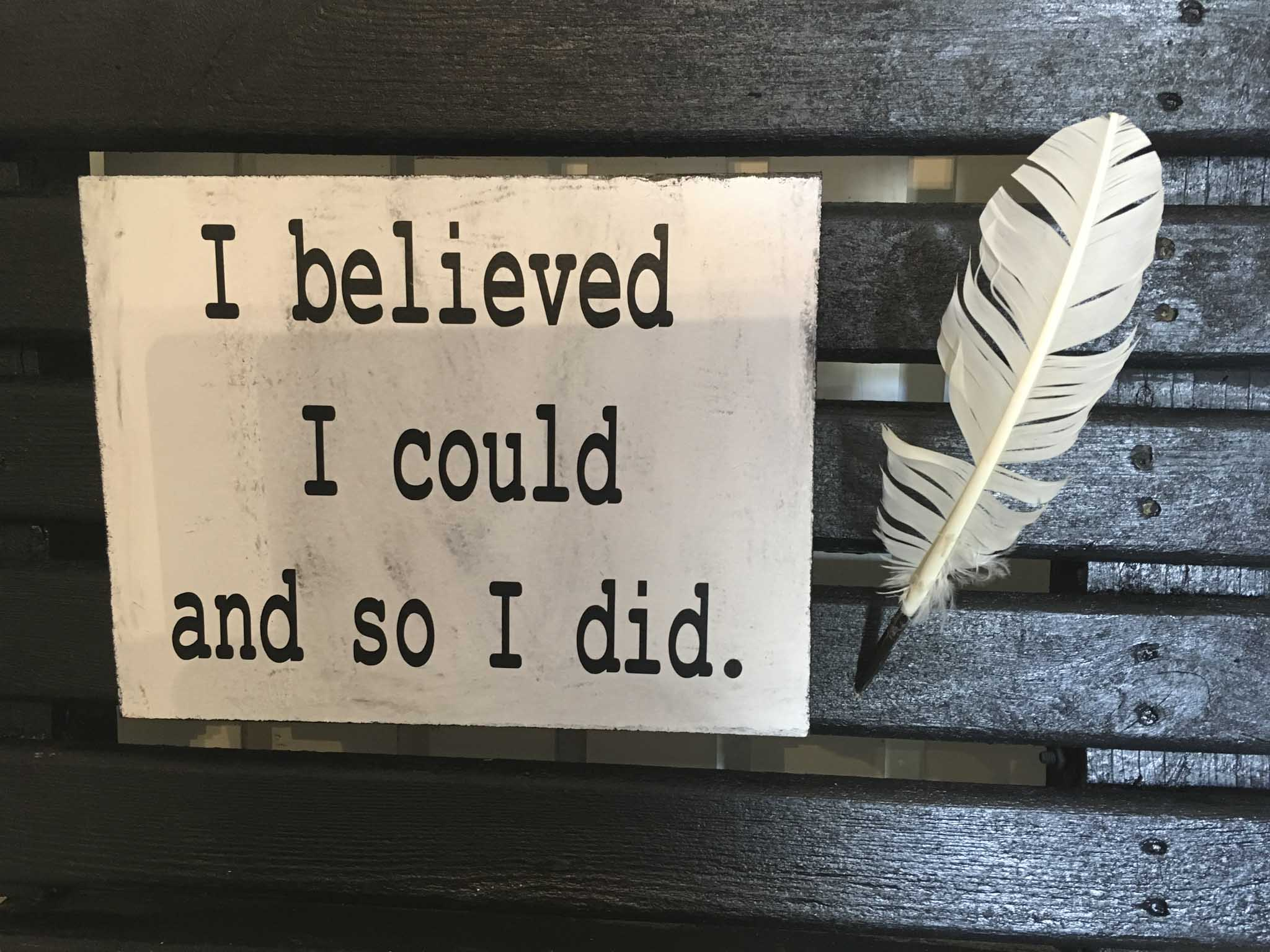 I Believe I Could So I Did