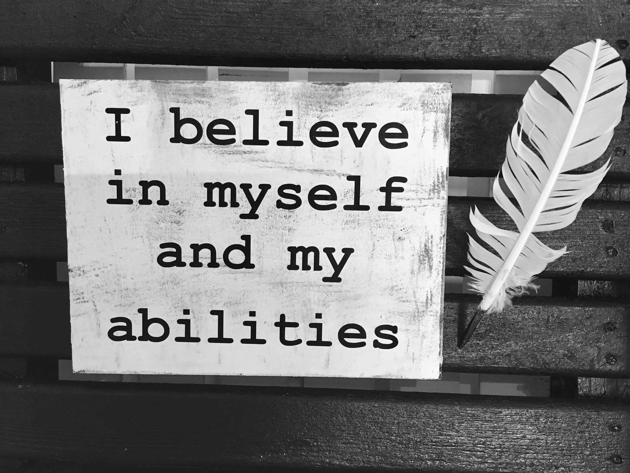 I Believe In Myself And My Abilities