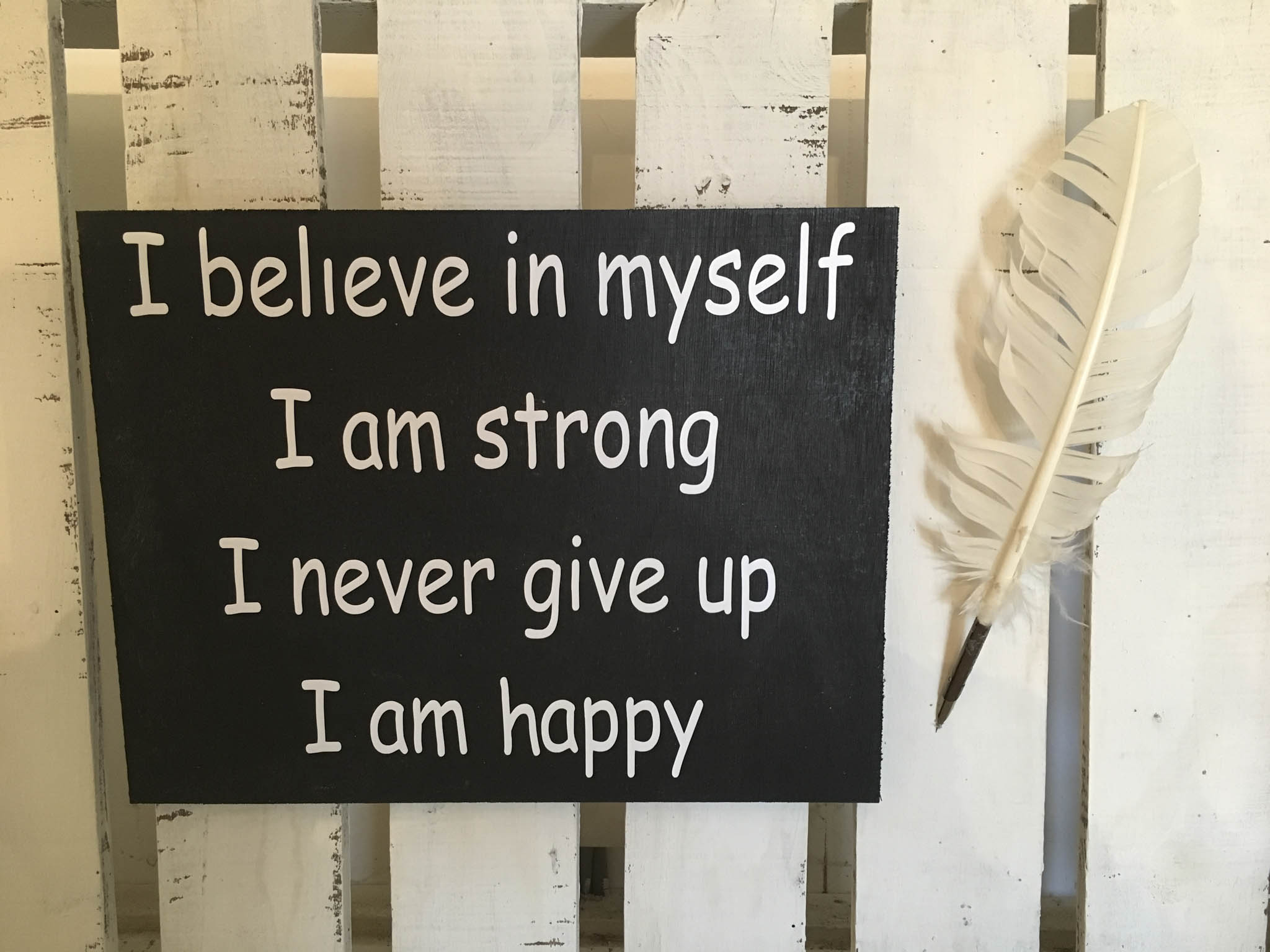 I Believe In Myself I Am Strong I Never Give Up I Am Happy