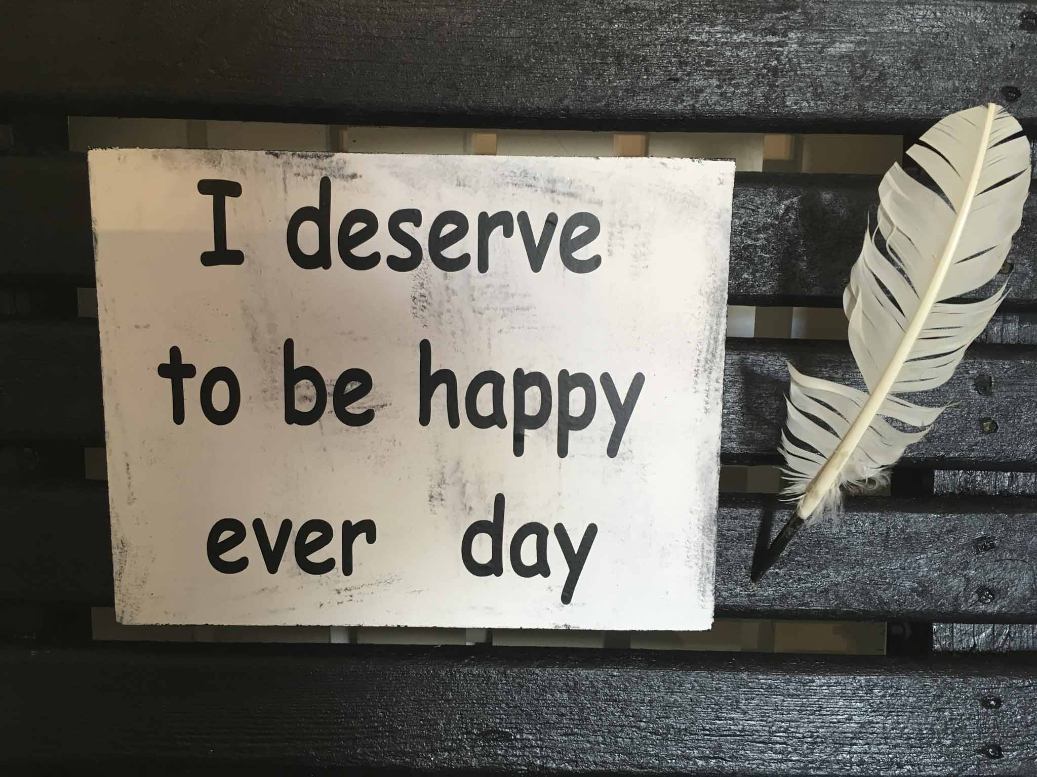 I Deserve To Be Happy Every Day