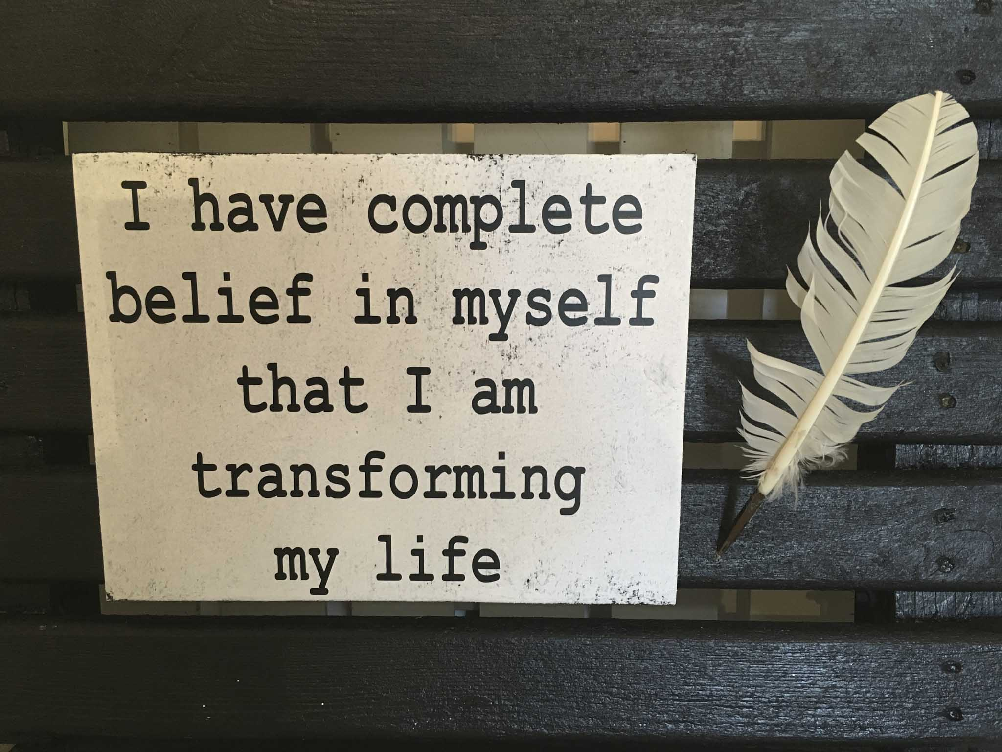 I Have Complete Belief In Myself That I Am Transforming My Life