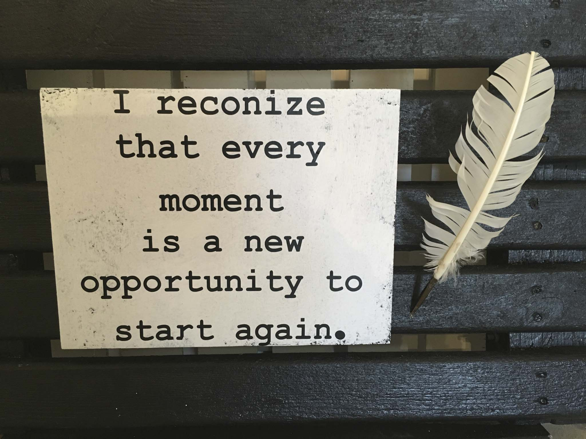 I Reconize That Every Moment Is A New Opportunity To Start Again