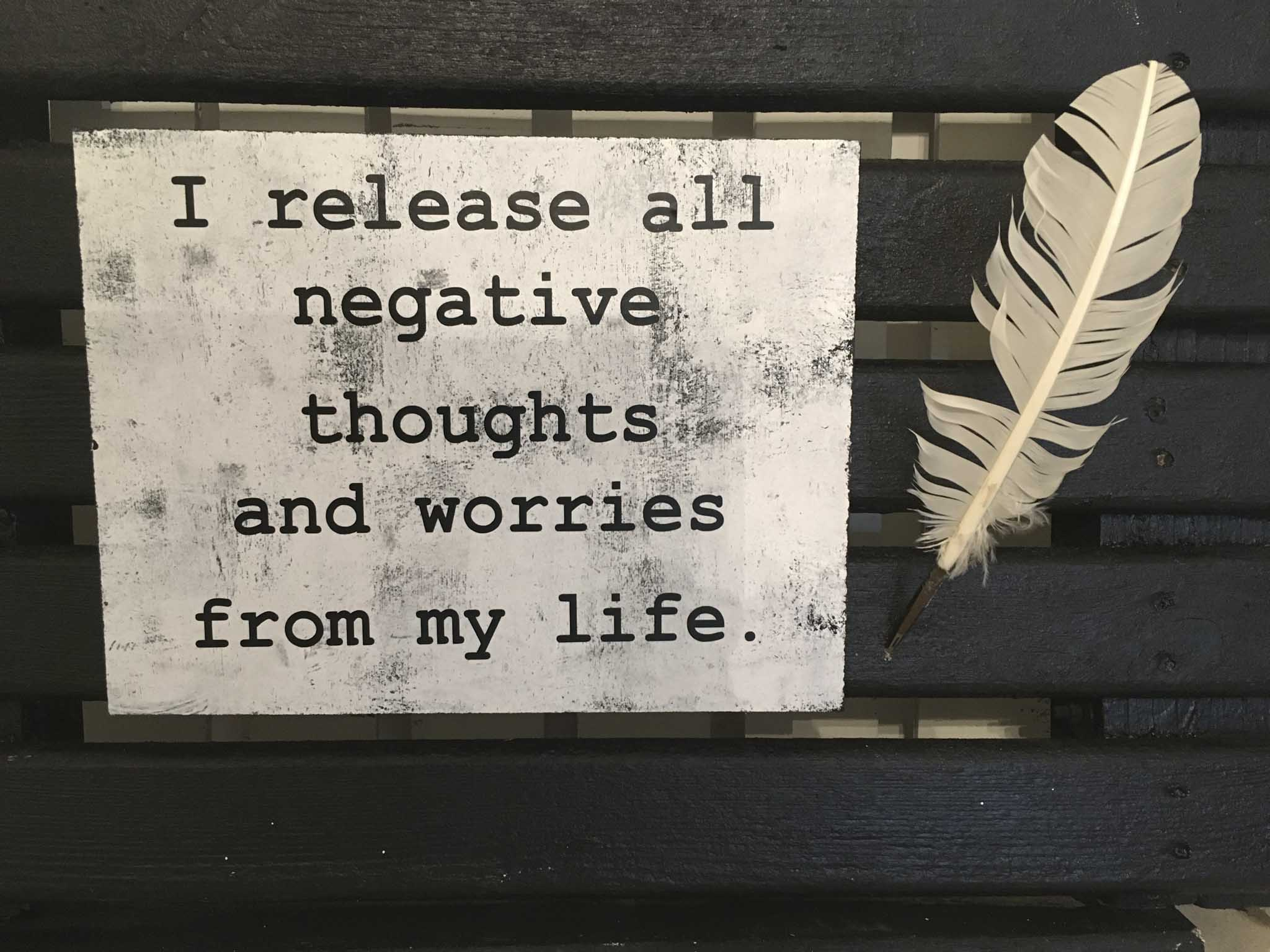 I Release All Negative Thoughts And Worries From My Life