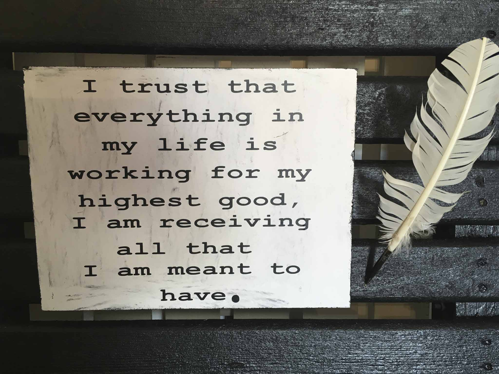 I Trust That Everything In My Life Is Working For Highest Good