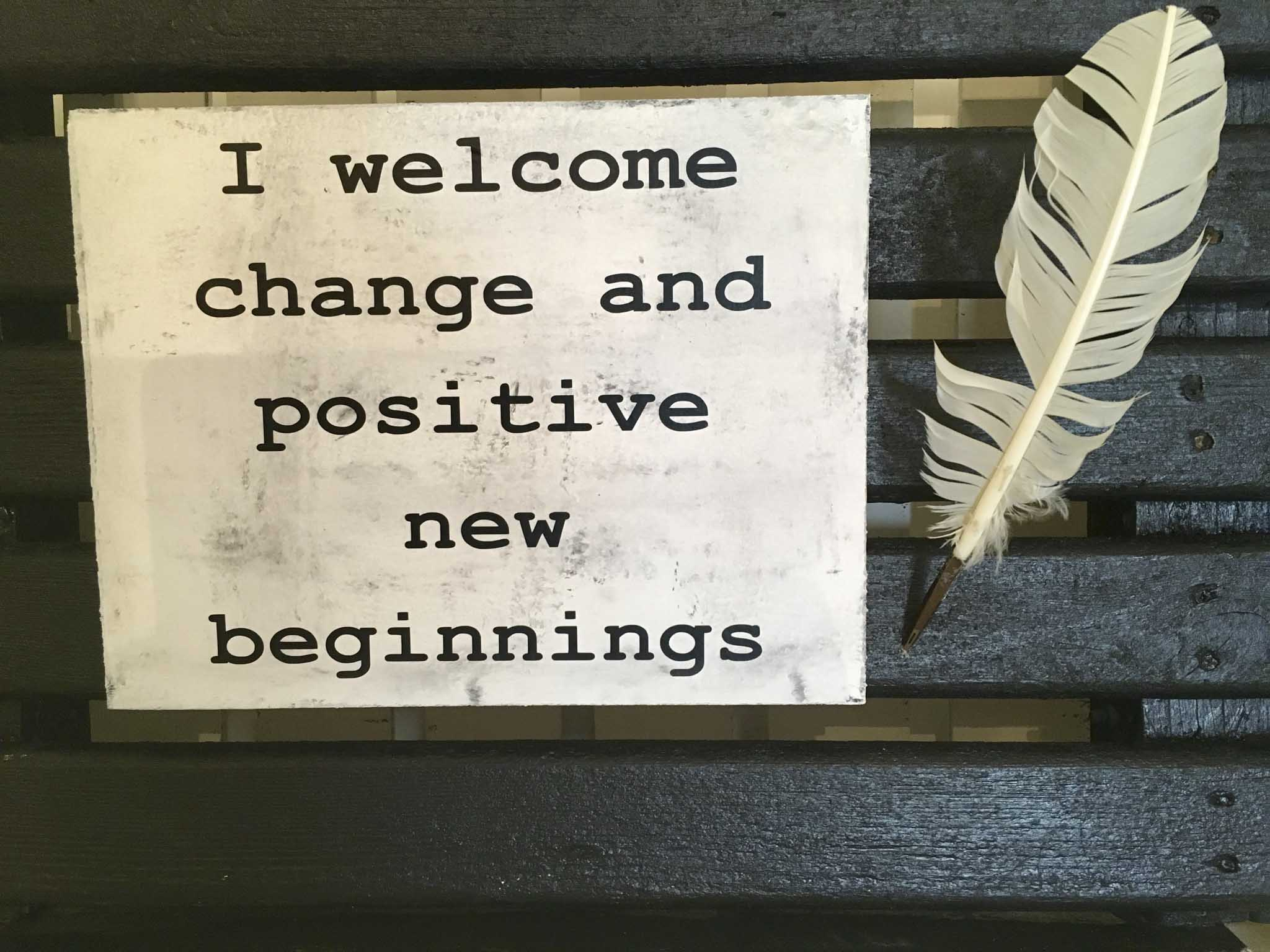I Welcome Change And Positive New Beginnings